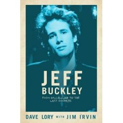 Jeff Buckley, From Hallelujah to the Last Goodbye by Dave Lory | 9781682615744 | Booktopia