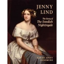 Jenny Lind, The Story of the Swedish Nightingale by Sarah Jenny Dunsmore | 9781910453100 | Booktopia