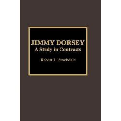 Jimmy Dorsey, A Study in Contrasts by Robert L. Stockdale | 9780810835368 | Booktopia