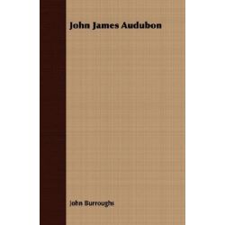 John James Audubon by John Burroughs | 9781408635919 | Booktopia