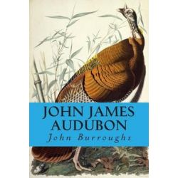 John James Audubon by John Burroughs | 9781499648010 | Booktopia
