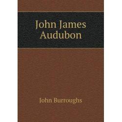 John James Audubon by John Burroughs | 9785518492547 | Booktopia
