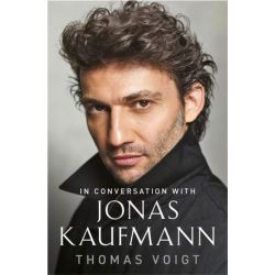 Jonas Kaufmann, In Conversation With by Thomas Voigt | 9781474606325 | Booktopia