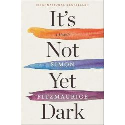 It's Not Yet Dark, A Memoir by Simon Fitzmaurice | 9781328916716 | Booktopia