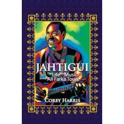 Jahtigui, The Life and Music of Ali Farka Toure by Corey Harris | 9781495453427 | Booktopia Pozostałe