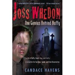 Joss Whedon, The Genius Behind Buffy by Candace Havens | 9781932100006 | Booktopia