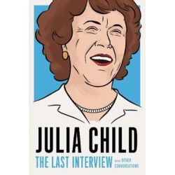 Julia Child, The Last Interview and Other Conversations by Julia Child | 9781612197333 | Booktopia