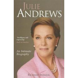 Julie Andrews, An intimate biography by Richard Stirling   9780749951627   Booktopia Biografie, wspomnienia