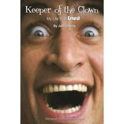 Keeper of the Clown My Life with Ernest! by John Cherry | 9780988934504 | Booktopia Biografie, wspomnienia