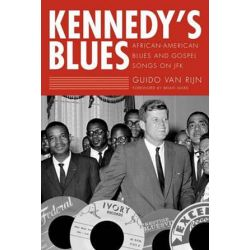 Kennedy's Blues, African-American Blues and Gospel Songs on JFK by Guido Van Rijn | 9781604738582 | Booktopia