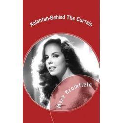 Kalantan-Behind the Curtain by Mary Tillotson Bromfield | 9781535407359 | Booktopia