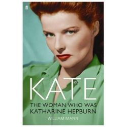 Kate, The Woman Who Was Katharine Hepburn by William J. Mann | 9780571229789 | Booktopia Pozostałe