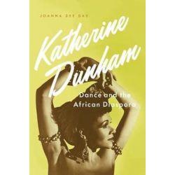 Katherine Dunham, Dance and the African Diaspora by Joanna Dee Das | 9780190264871 | Booktopia Pozostałe