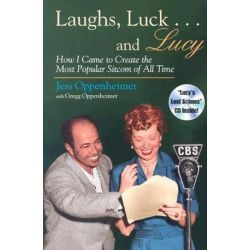 Laughs, Luck...and Lucy, How I Came to Create the Most Popular Sitcom of All Time (includes CD) by Jess Oppenheimer | 9780815605843 | Booktopia Pozostałe