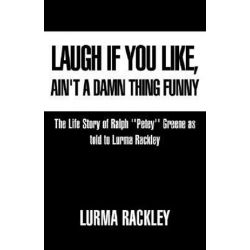 Laugh If You Like, The Life Story of Ralph ''Petey'' Greene As Told to Lurma Rackley by Lurma Rackley | 9781413432893 | Booktopia Pozostałe