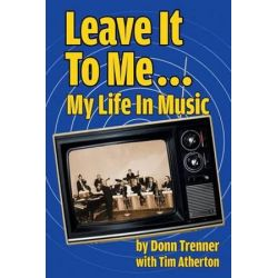 Leave It to Me... My Life in Music by Donn Trenner | 9781593931735 | Booktopia Biografie, wspomnienia