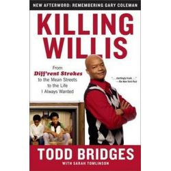 Killing Willis, From Diff'rent Strokes to the Mean Streets to the Life I Always Wanted by Todd Bridges | 9781439148990 | Booktopia Biografie, wspomnienia