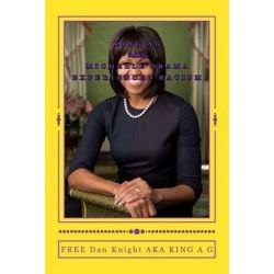 King A G Says Michelle Obama Experienced Racism, Racism Is a Sad State of Affairs Today by Free Dan Edward Knight Sr | 9781497575967 | Booktopia