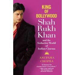 King of Bollywood, Shah Rukh Khan and the Seductive World of Indian Cinema by Anupama Chopra | 9780446578585 | Booktopia