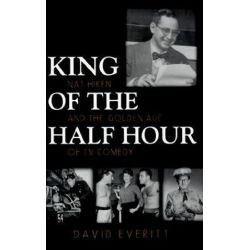 King of the Half Hour, Nat Hiken and the Golden Age of Comedy by David Everitt | 9780815606765 | Booktopia Pozostałe