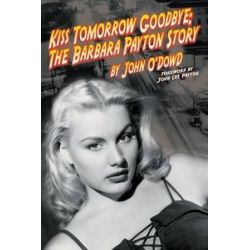 Kiss Tomorrow Goodbye, the Barbara Payton Story - Second Edition by John O'Dowd | 9781593934439 | Booktopia