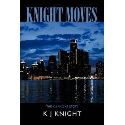 Knight Moves, The K J Knight Story by K J Knight | 9781426956379 | Booktopia