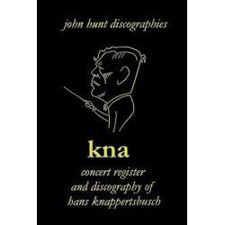 KNA, Concert Register and Discography of Hans Knappertsbusch, 1888-1965 by John Hunt | 9781901395228 | Booktopia