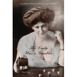 Lady Was a Gambler, True Stories of Notorious Women of the Old West, First Edition by Chris Enss | 9780762743711 | Booktopia Biografie, wspomnienia