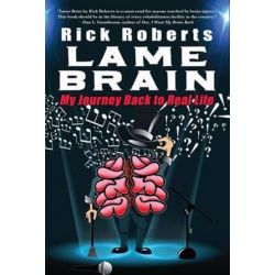 Lame Brain, My Journey Back to Real Life by Rick Roberts | 9780996414425 | Booktopia
