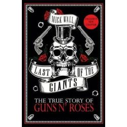 Last of the Giants, The True Story of Guns N' Roses by Mick Wall | 9781409167235 | Booktopia