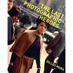 Last Photographic Heroes, American Photographers of the 60sand 70 by Gilles Mora | 9780810993747 | Booktopia