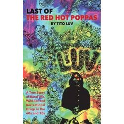 Last of the Red Hot Poppas, A True Story of Band Life, Wild Sex and Recreational Drugs in the 60s and 70s by Tito Luv | 9781618637932 | Booktopia