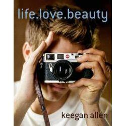 Life. Love. Beauty by Keegan Allen | 9781250065704 | Booktopia Pozostałe