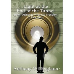 Light at the End of the Tunnel, How I Achieved Financial Freedom in Five Steps by Anthony Willingham | 9781452005485 | Booktopia