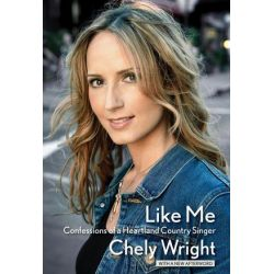 Like Me, Confessions of a Heartland Country Singer by Chely Wright | 9781423499480 | Booktopia Biografie, wspomnienia