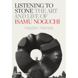 Listening to Stone, The Art and Life of Isamu Noguchi by Hayden Herrera | 9780500093986 | Booktopia Pozostałe