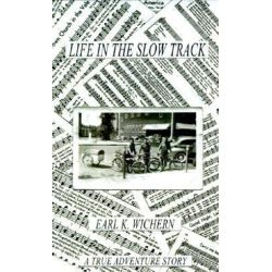 Life in the Slow Track, A True Adventure Story by Earl K. Wichern | 9781588202321 | Booktopia
