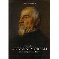 Life of Giovanni Morelli in Risorgimento Italy by JAYNIE ANDERSON   9788899765958   Booktopia Biografie, wspomnienia