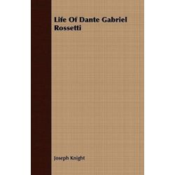 Life of Dante Gabriel Rossetti by Joseph Knight | 9781443712477 | Booktopia Pozostałe