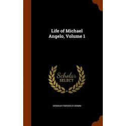 Life of Michael Angelo, Volume 1 by Herman Friedrich Grimm | 9781345948479 | Booktopia Pozostałe