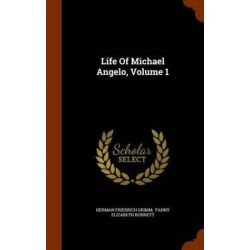 Life of Michael Angelo, Volume 1 by Herman Friedrich Grimm | 9781345924404 | Booktopia Biografie, wspomnienia