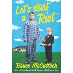 Let's Start a Riot, How A Young Drunk Punk became a Hollywood Dad by Bruce McCulloch | 9780062399854 | Booktopia