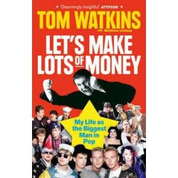 Let's Make Lots of Money, My Life as the Biggest Man in Pop by Tom Watkins | 9780753541975 | Booktopia