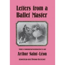 Letters from a Ballet Master, Correspondence of Arthur Saint-Leon by Arthur Saint-Leon | 9780903102582 | Booktopia