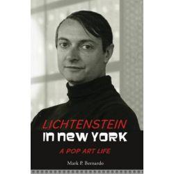 Lichtenstein in New York, A Pop Art Life by Mark P. Bernardo | 9781938901553 | Booktopia