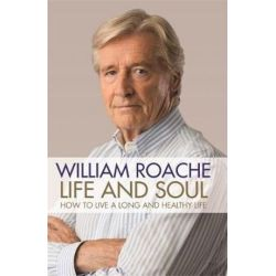 Life and Soul, How to Live a Long and Healthy Life by William Roache | 9781781809778 | Booktopia Pozostałe