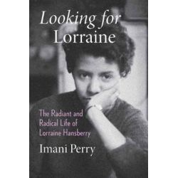 Looking For Lorraine, The Radiant and Radical Life of Lorraine Hansberry by IMANI PERRY | 9780807064498 | Booktopia