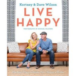 Live Happy, The Best Ways to Make Your House a Home by Kortney Wilson | 9781443455596 | Booktopia