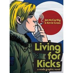 Living for Kicks, A Mods Graphic Novel by Jim & Cross, Kevin McCarthy | 9781783055784 | Booktopia