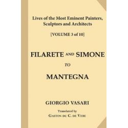 Lives of the Most Eminent Painters, Sculptors and Architects [Volume 3 of 10], Filarete and Simone to Mantegna by Signor Giorgio Vasari | 9781546348818 | Booktopia